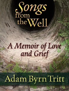 Songs from the Well - Adam Byrn Tritt